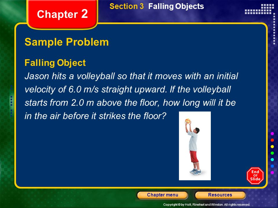 Copyright © by Holt, Rinehart and Winston. All rights reserved. ResourcesChapter menu Sample Problem Falling Object Jason hits a volleyball so that it