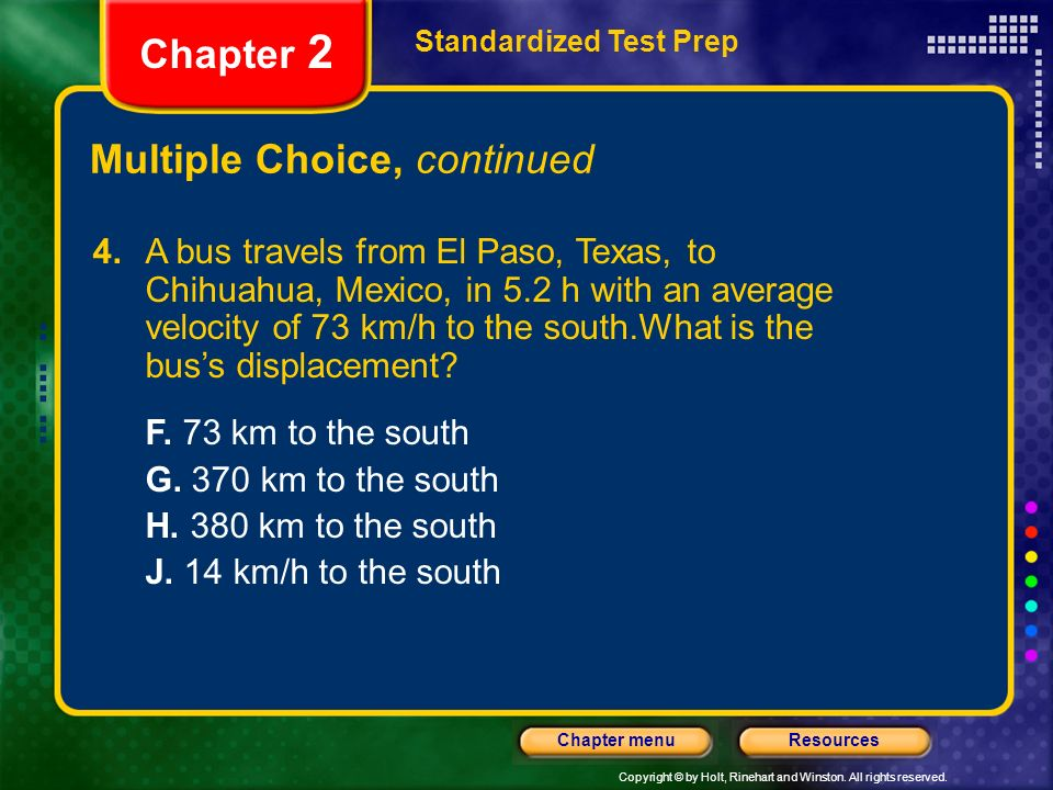 Copyright © by Holt, Rinehart and Winston. All rights reserved. ResourcesChapter menu Multiple Choice, continued Standardized Test Prep Chapter 2 4.A