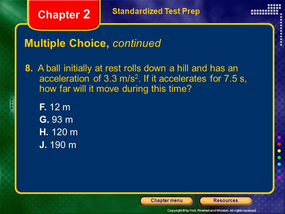 Copyright © by Holt, Rinehart and Winston. All rights reserved. ResourcesChapter menu Multiple Choice, continued Standardized Test Prep Chapter 2 8. A