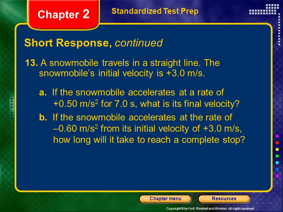 Copyright © by Holt, Rinehart and Winston. All rights reserved. ResourcesChapter menu Short Response, continued Standardized Test Prep Chapter 2 13. A