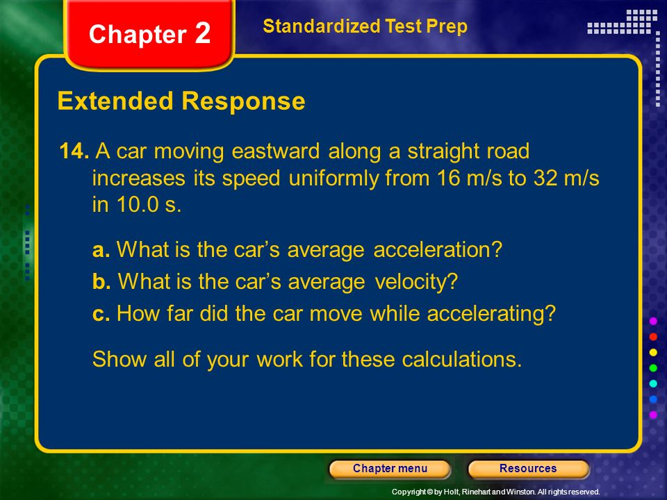 Copyright © by Holt, Rinehart and Winston. All rights reserved. ResourcesChapter menu Extended Response Standardized Test Prep Chapter 2 14. A car mov