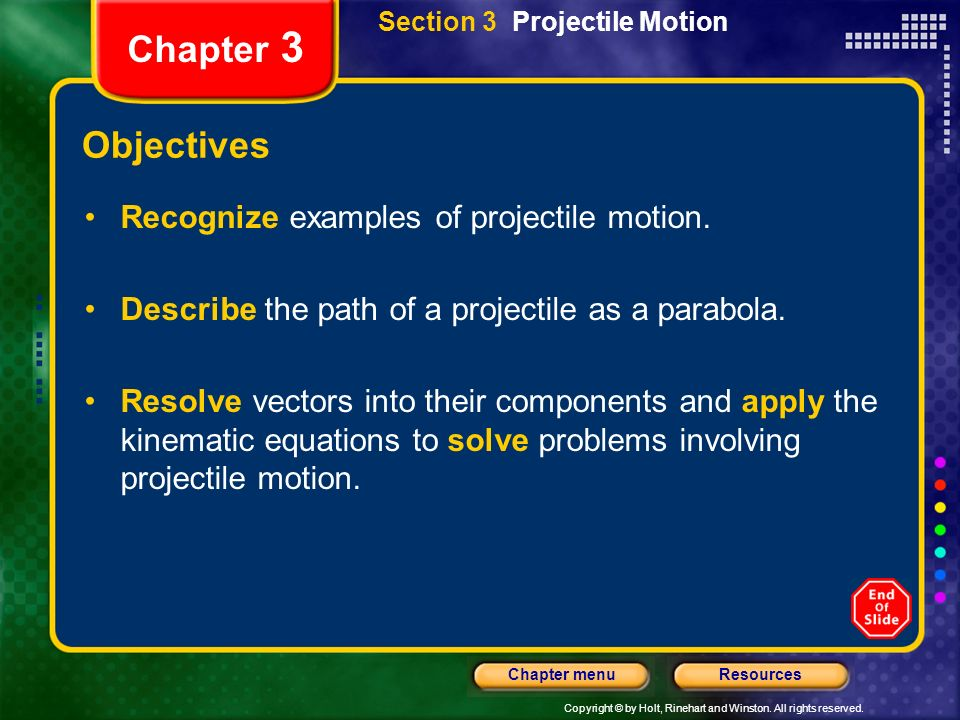 Copyright © by Holt, Rinehart and Winston. All rights reserved. ResourcesChapter menu Section 3 Projectile Motion Chapter 3 Objectives Recognize examp