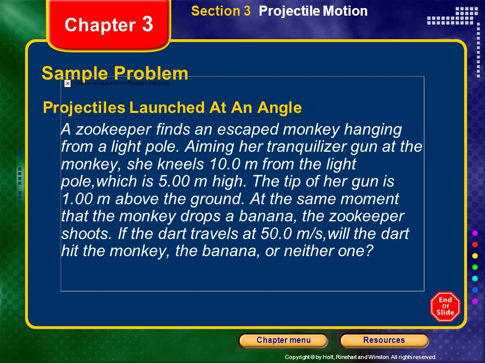 Copyright © by Holt, Rinehart and Winston. All rights reserved. ResourcesChapter menu Chapter 3 Sample Problem Projectiles Launched At An Angle A zook
