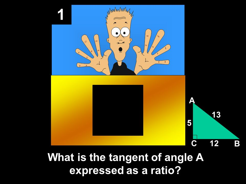 1 What is the tangent of angle A expressed as a ratio A B C