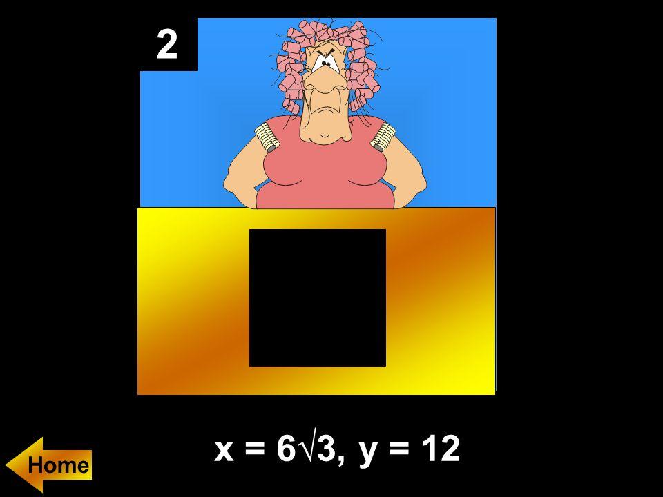 2 x = 63, y = 12 Home