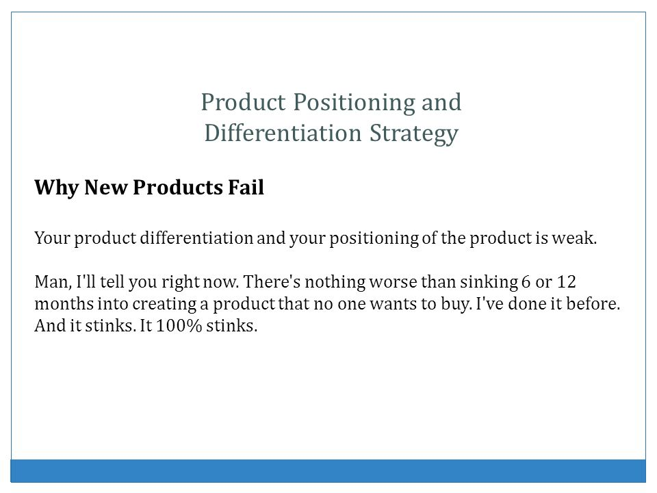 Product Positioning and Differentiation Strategy Why New Products Fail Your product differentiation and your positioning of the product is weak. Man,