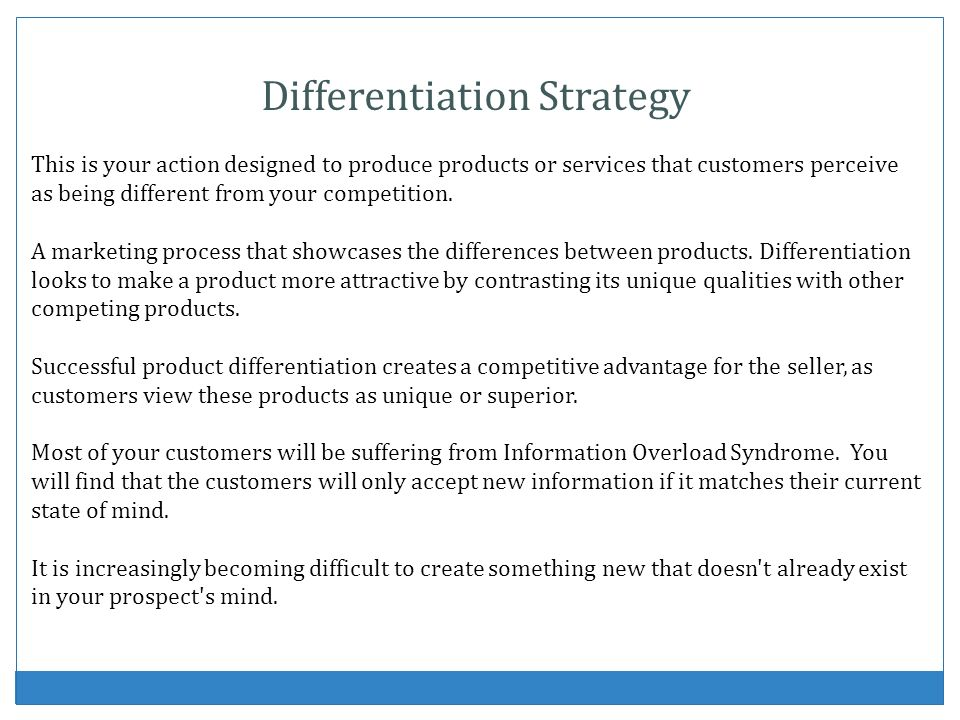Differentiation Strategy This is your action designed to produce products or services that customers perceive as being different from your competition