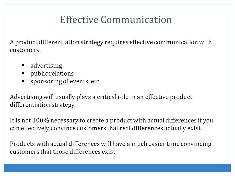 Effective Communication A product differentiation strategy requires effective communication with customers. advertising public relations sponsoring of