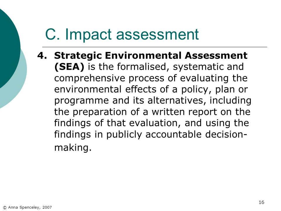 16 4.Strategic Environmental Assessment (SEA) is the formalised, systematic and comprehensive process of evaluating the environmental effects of a pol