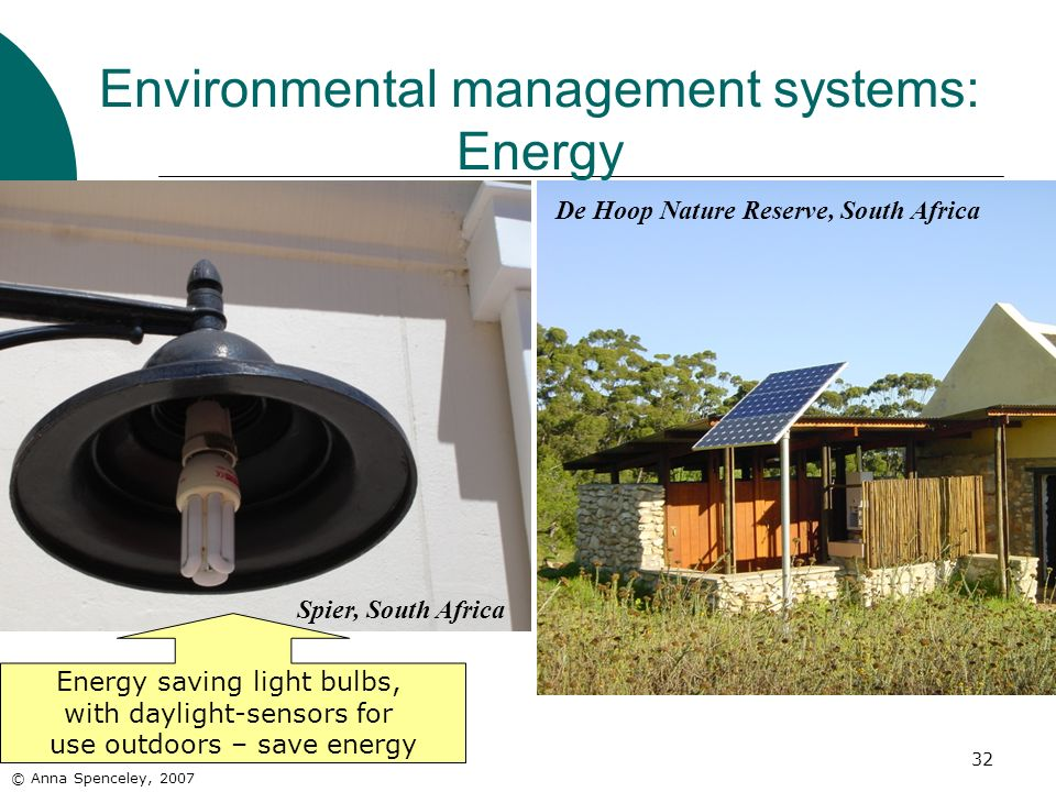 32 Environmental management systems: Energy De Hoop Nature Reserve, South Africa Spier, South Africa © Anna Spenceley, 2007 Energy saving light bulbs,