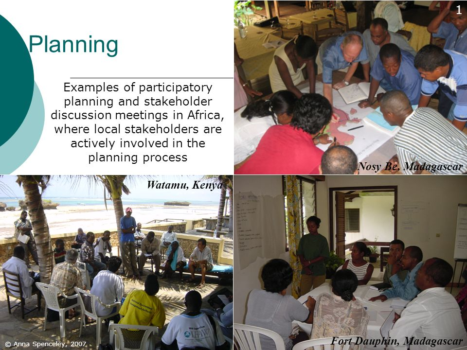 35 Planning © Anna Spenceley, 2007 Fort Dauphin, Madagascar Nosy Be, Madagascar Watamu, Kenya 1 Examples of participatory planning and stakeholder dis