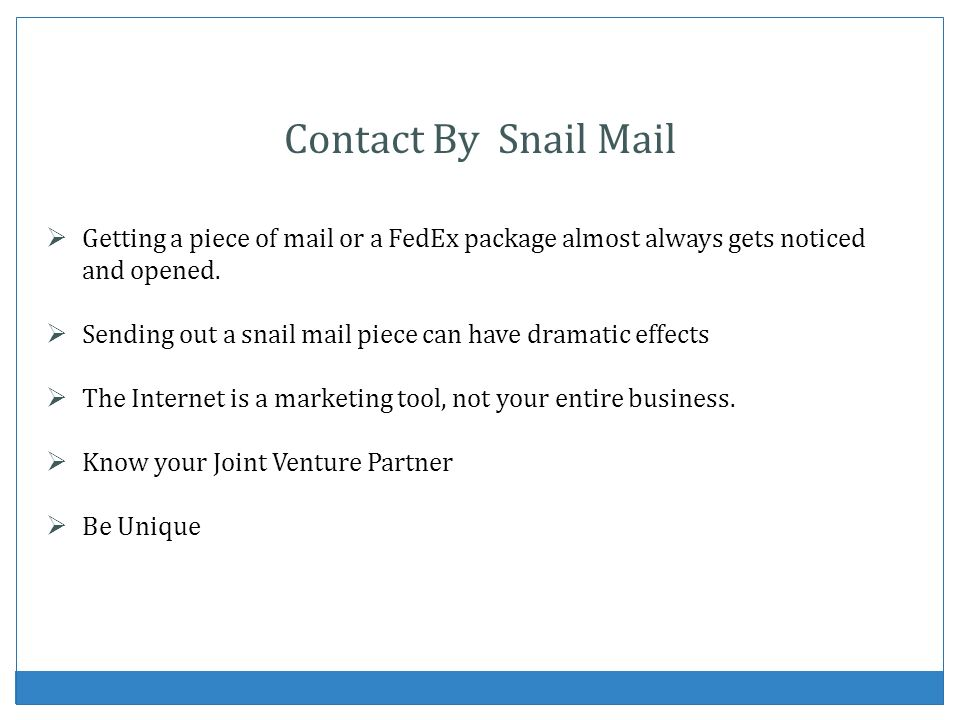 Contact By Snail Mail Getting a piece of mail or a FedEx package almost always gets noticed and opened.