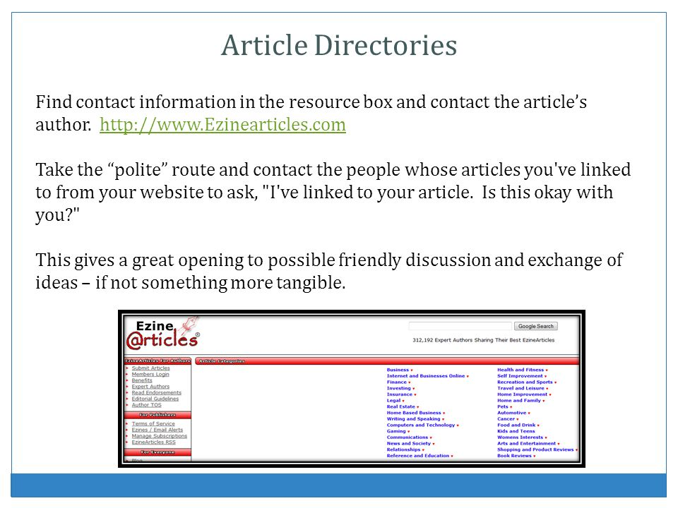 Article Directories Find contact information in the resource box and contact the articles author.