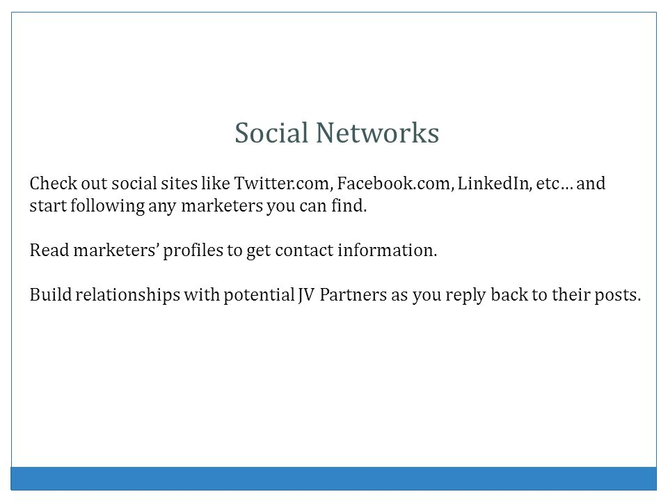 Social Networks Check out social sites like Twitter.com, Facebook.com, LinkedIn, etc… and start following any marketers you can find.