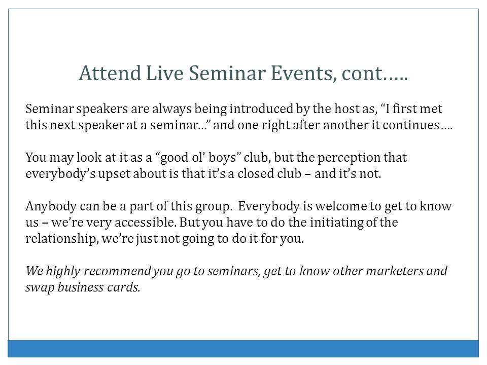 Attend Live Seminar Events, cont.….