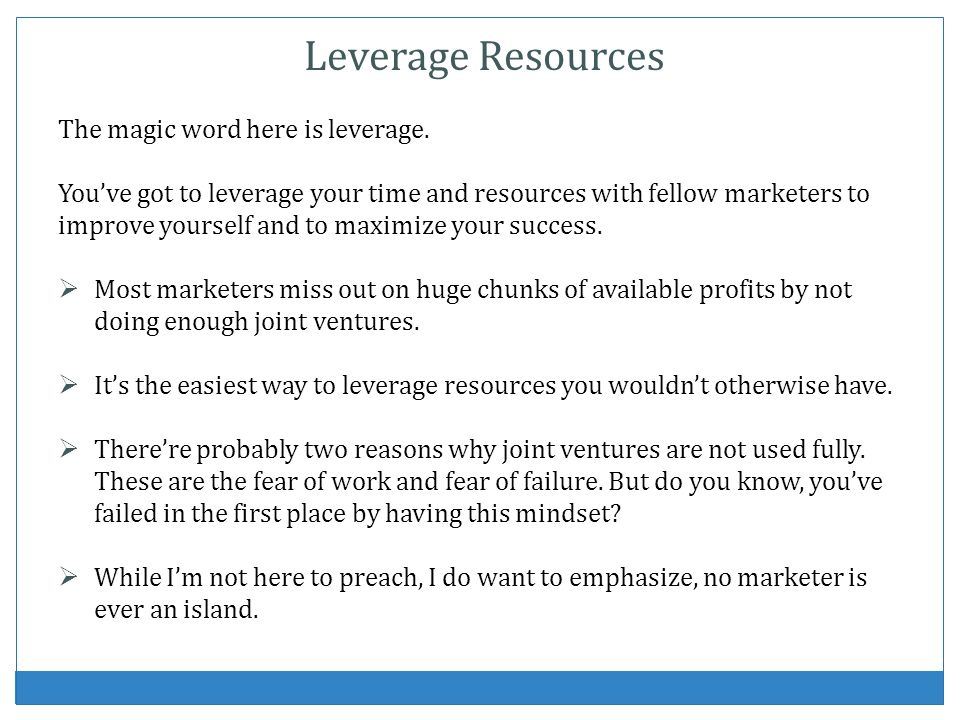 Leverage Resources The magic word here is leverage.