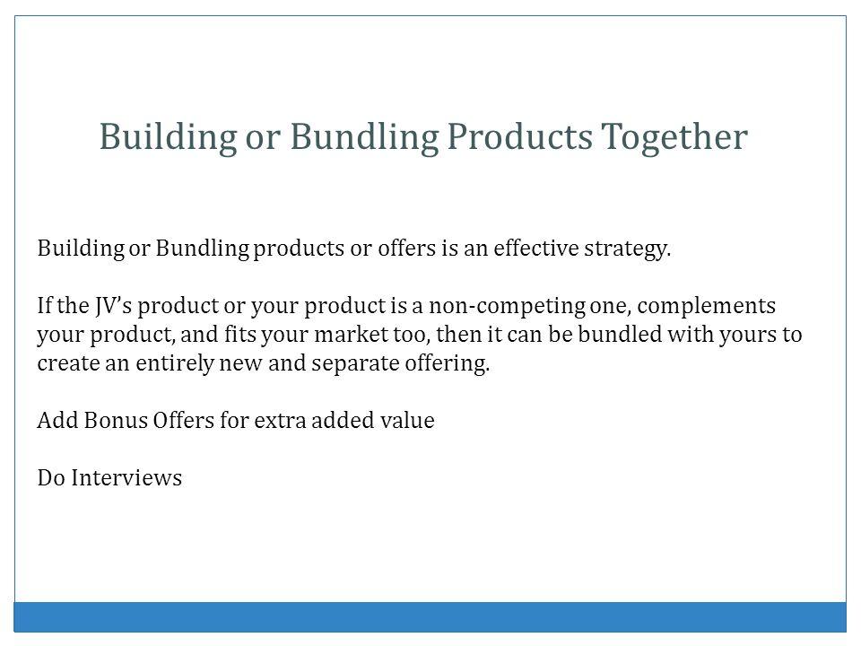Building or Bundling Products Together Building or Bundling products or offers is an effective strategy.