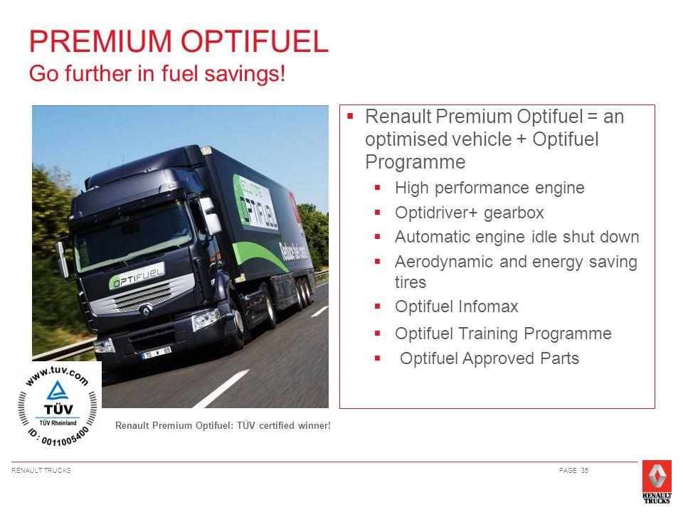 RENAULT TRUCKSPAGE 35 PREMIUM OPTIFUEL Go further in fuel savings! Renault Premium Optifuel = an optimised vehicle + Optifuel Programme High performan