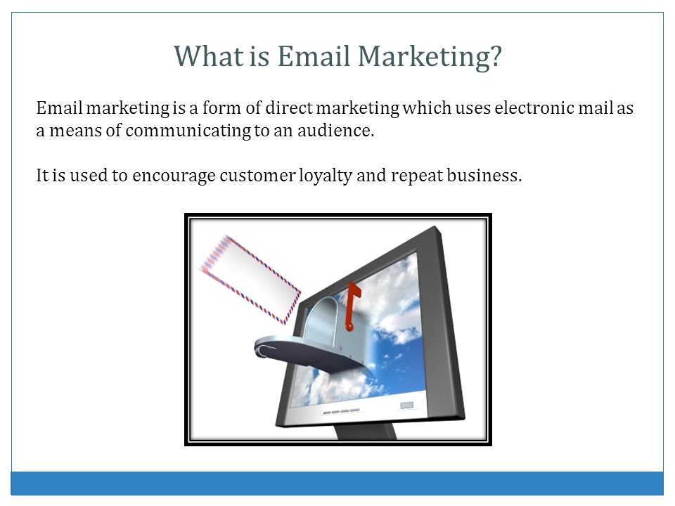 Advantages to Email Marketing Distributes information to a wide range of highly targeted potential customers.