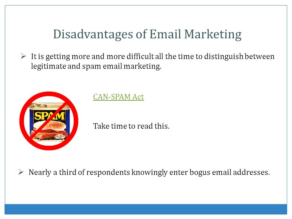 Disadvantages of Email Marketing It is getting more and more difficult all the time to distinguish between legitimate and spam email marketing. Nearly