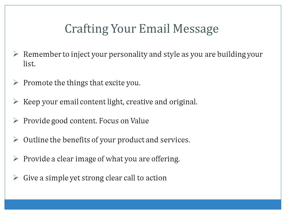 Remember to inject your personality and style as you are building your list. Promote the things that excite you. Keep your email content light, creati