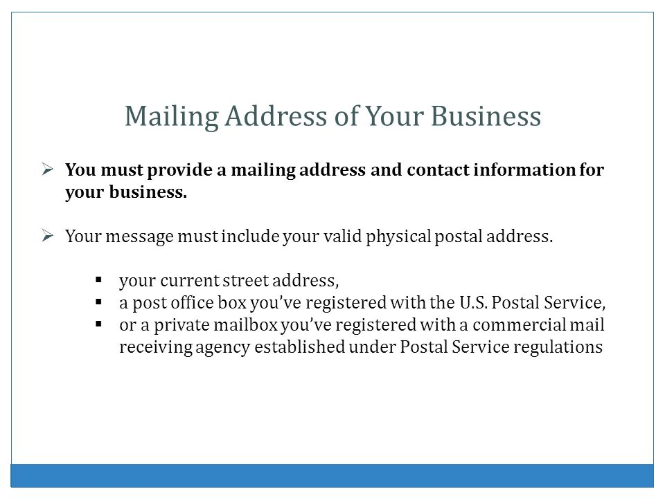 Mailing Address of Your Business You must provide a mailing address and contact information for your business. Your message must include your valid ph