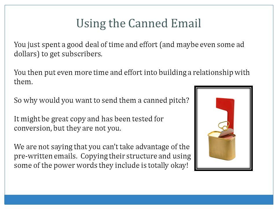 Using the Canned Email You just spent a good deal of time and effort (and maybe even some ad dollars) to get subscribers. You then put even more time