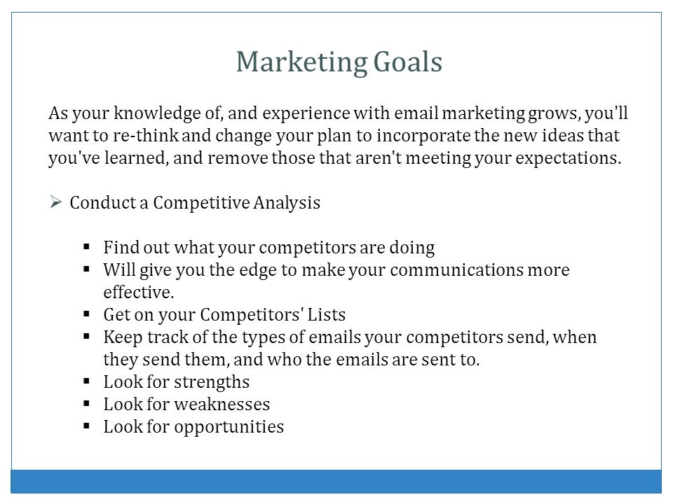 What are your marketing Goals.What do you wish to achieve with your email marketing campaign.