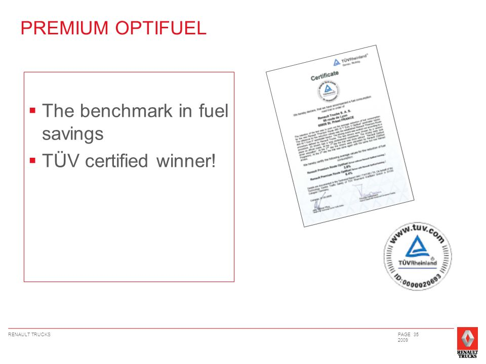 RENAULT TRUCKSPAGE 35 2009 PREMIUM OPTIFUEL The benchmark in fuel savings TÜV certified winner!