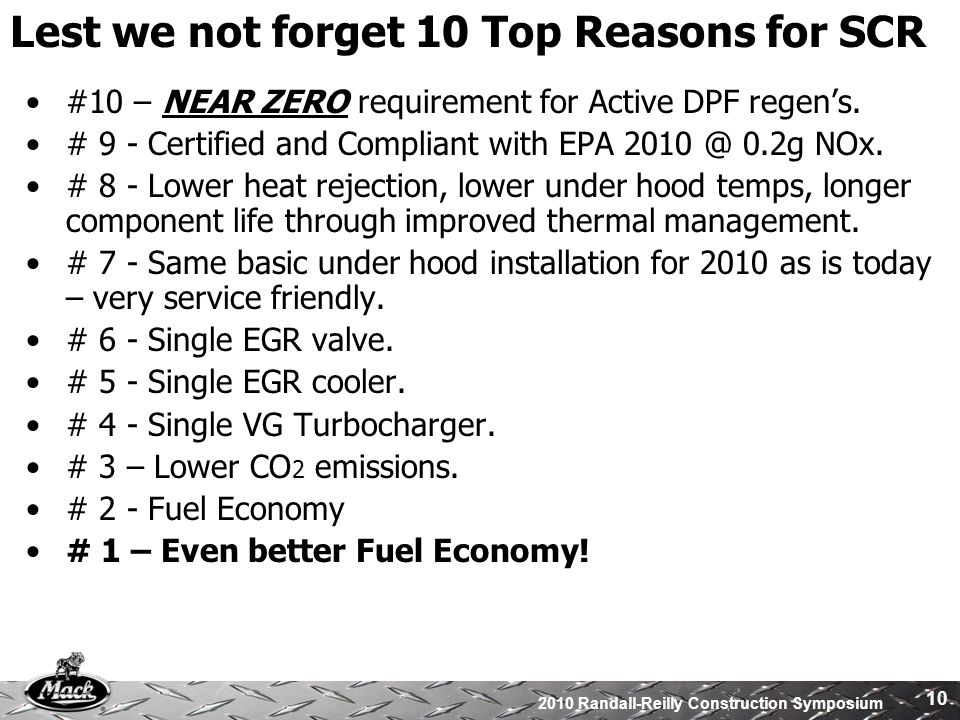 2010 Randall-Reilly Construction Symposium 10 Lest we not forget 10 Top Reasons for SCR #10 – NEAR ZERO requirement for Active DPF regens.