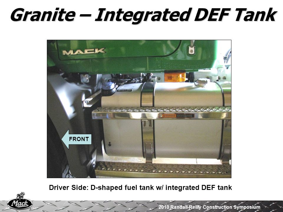 2010 Randall-Reilly Construction Symposium Granite – Integrated DEF Tank Driver Side: D-shaped fuel tank w/ integrated DEF tank FRONT
