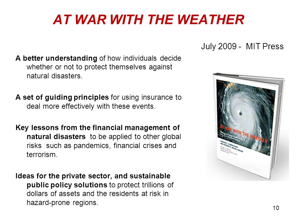 10 AT WAR WITH THE WEATHER A better understanding of how individuals decide whether or not to protect themselves against natural disasters. A set of g