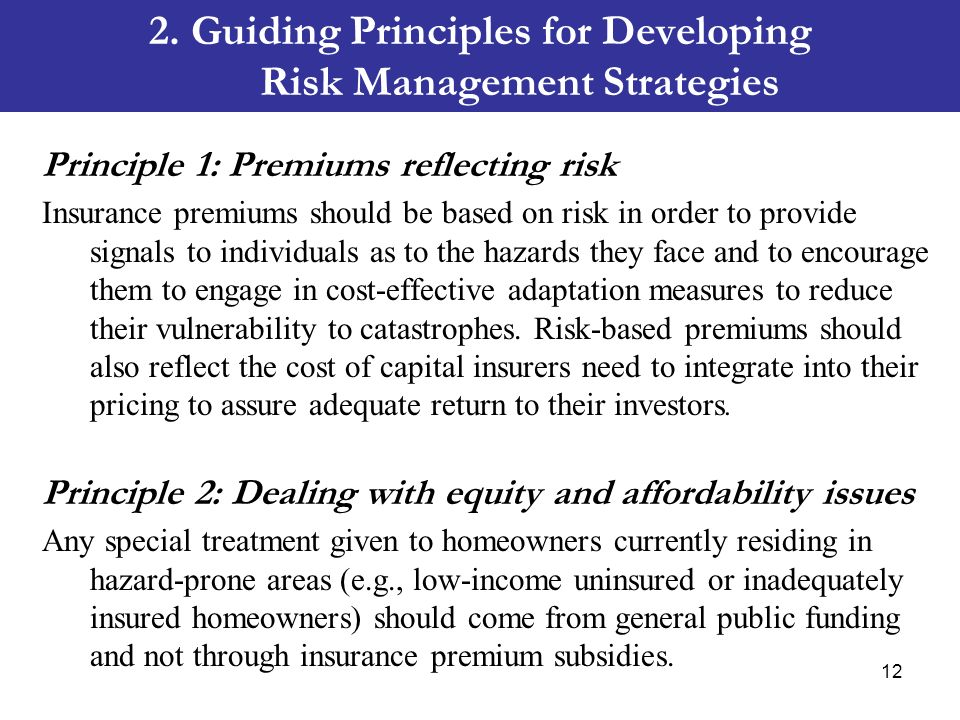 2. Guiding Principles for Developing Risk Management Strategies Principle 1: Premiums reflecting risk Insurance premiums should be based on risk in or