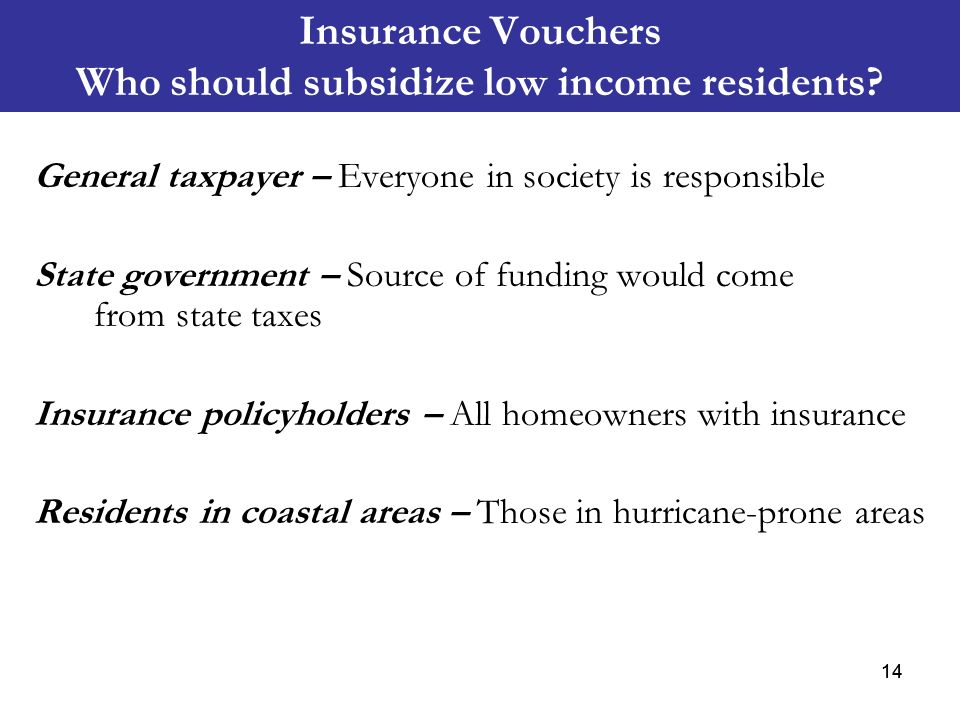 Insurance Vouchers Who should subsidize low income residents? General taxpayer – Everyone in society is responsible State government – Source of fundi