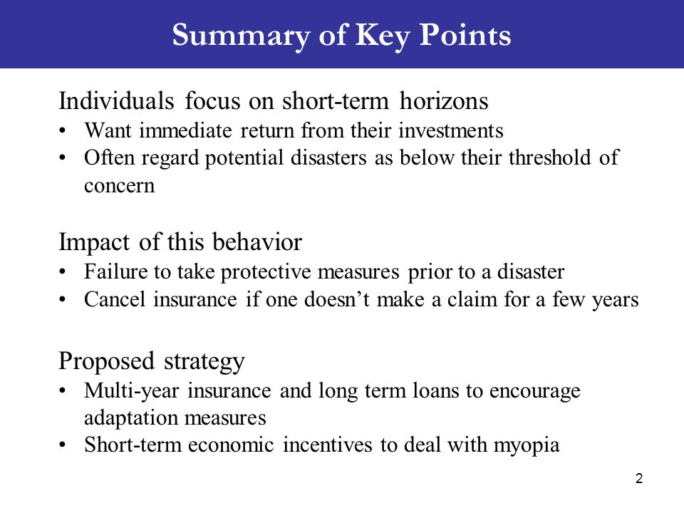 Summary of Key Points Individuals focus on short-term horizons Want immediate return from their investments Often regard potential disasters as below