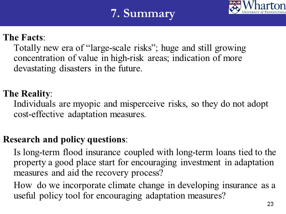 7. Summary The Facts: Totally new era of large-scale risks; huge and still growing concentration of value in high-risk areas; indication of more devas