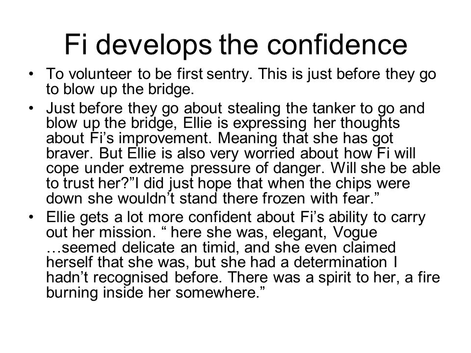 Fi develops the confidence To volunteer to be first sentry. This is just before they go to blow up the bridge. Just before they go about stealing the