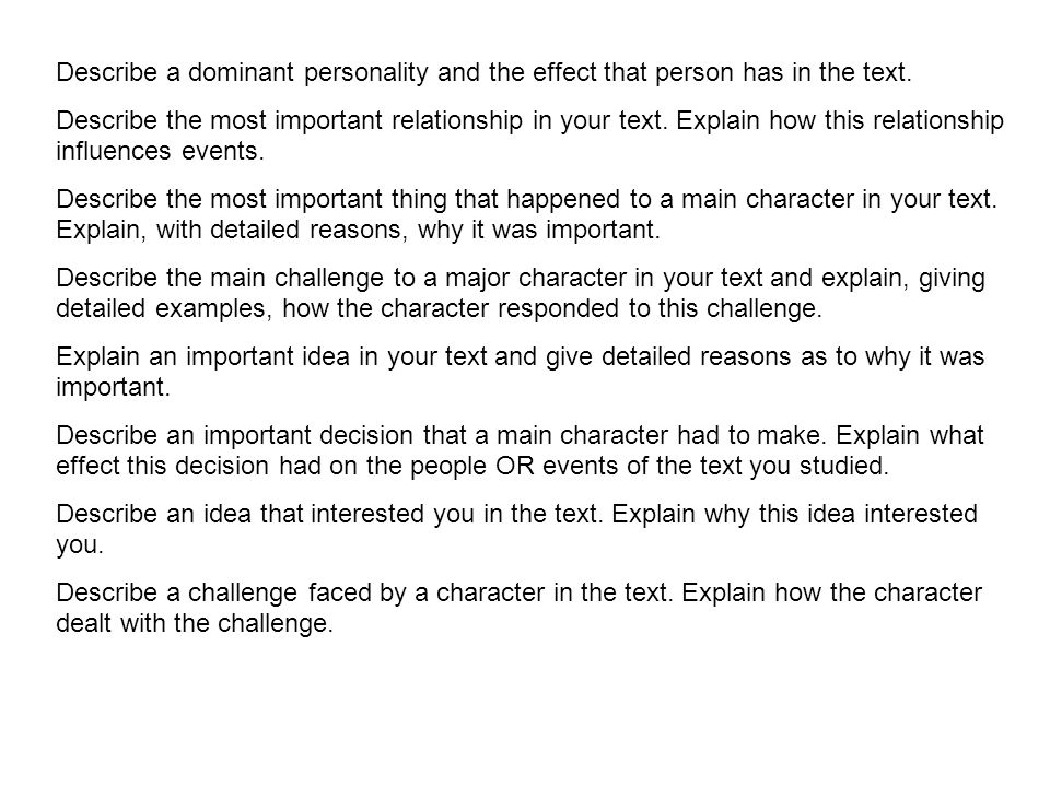 Describe a dominant personality and the effect that person has in the text. Describe the most important relationship in your text. Explain how this re