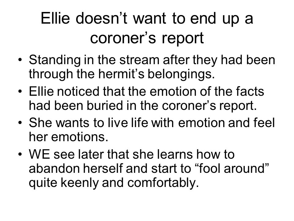 Ellie doesnt want to end up a coroners report Standing in the stream after they had been through the hermits belongings. Ellie noticed that the emotio