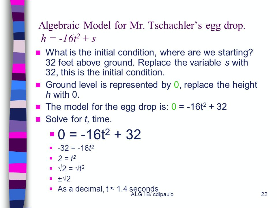 ALG 1B/ cdipaulo21 Falling Object Model Cat Ps most famous science teacher Mr. Tschachler is a contestant in an egg dropping contest. The goal is to c
