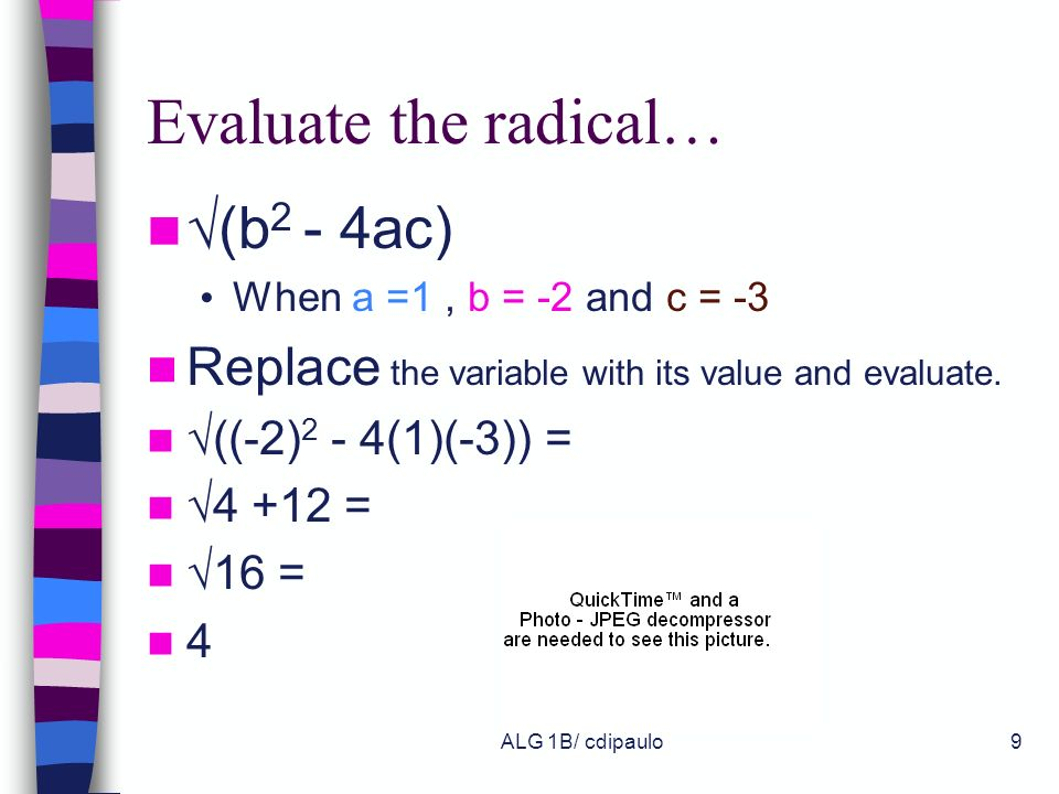 ALG 1B/ cdipaulo8 Radical Expressions A radical expression is any expression written with a radical. The radical acts as grouping symbol. What is unde