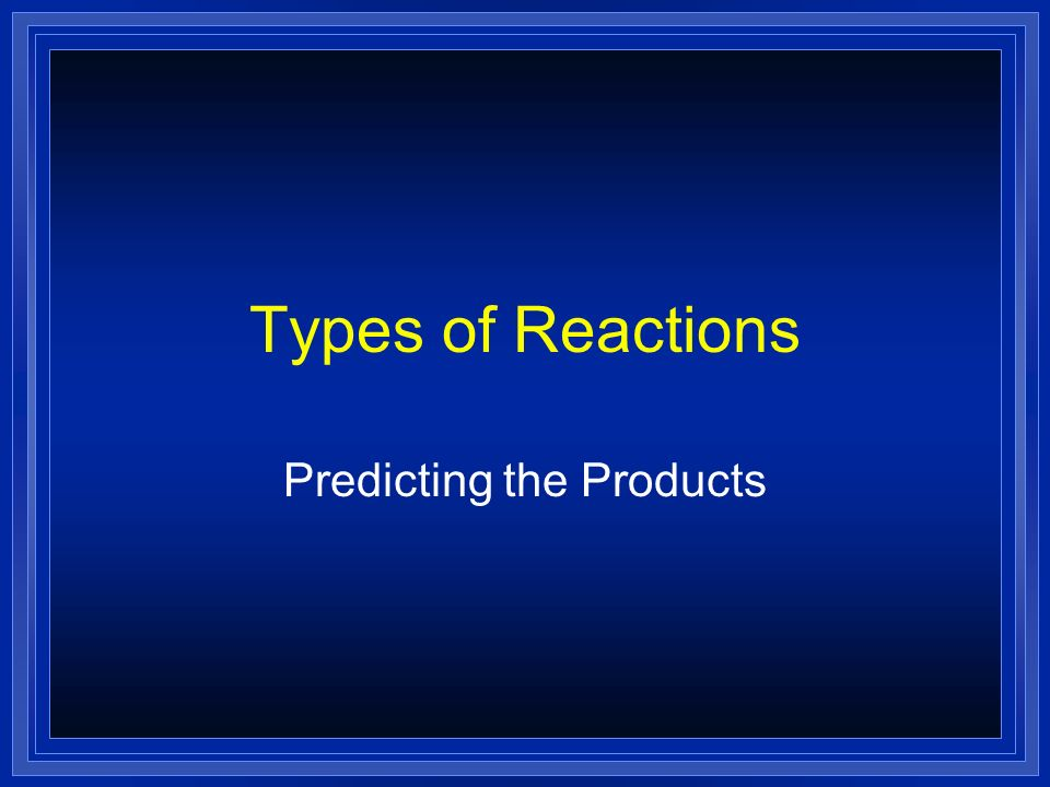 Types of Reactions Predicting the Products