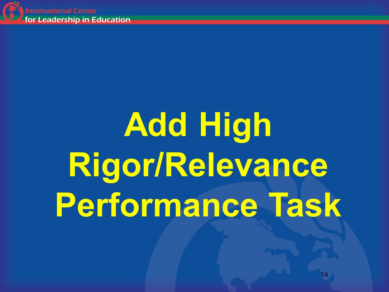 14 Add High Rigor/Relevance Performance Task