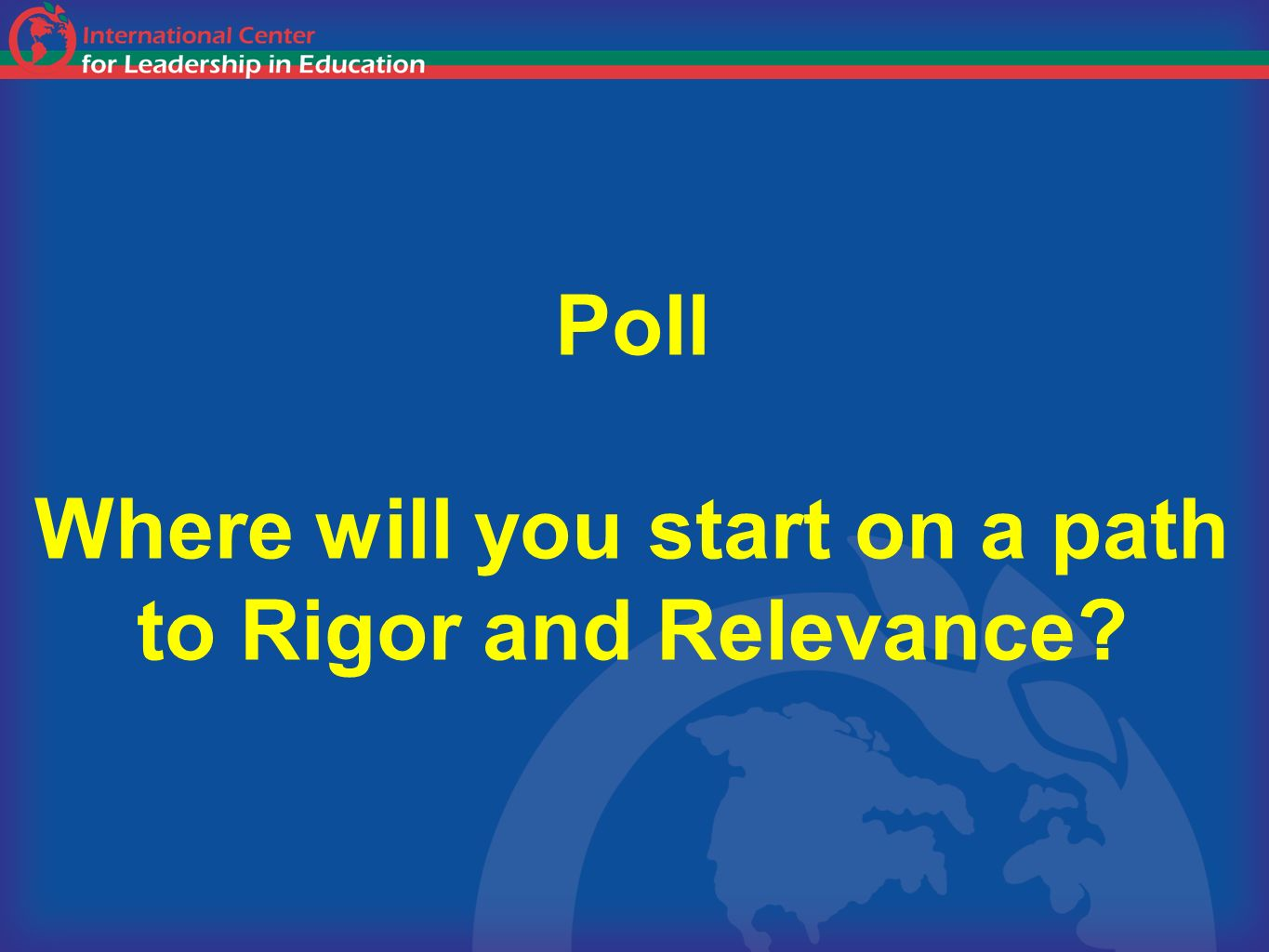 Poll Where will you start on a path to Rigor and Relevance?