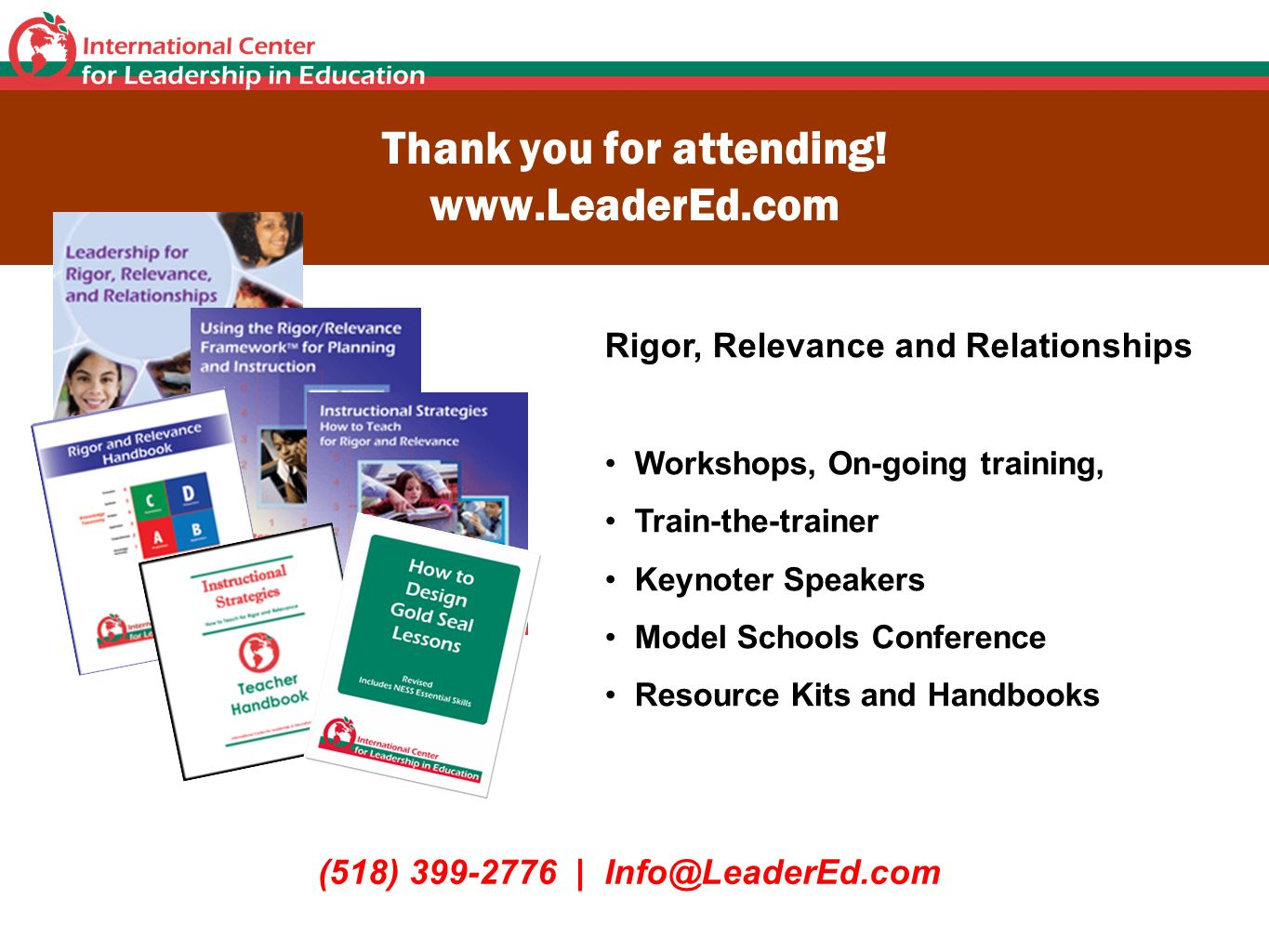 Thank you for attending! www.LeaderEd.com (518) 399-2776 | Info@LeaderEd.com Rigor, Relevance and Relationships Workshops, On-going training, Train-th