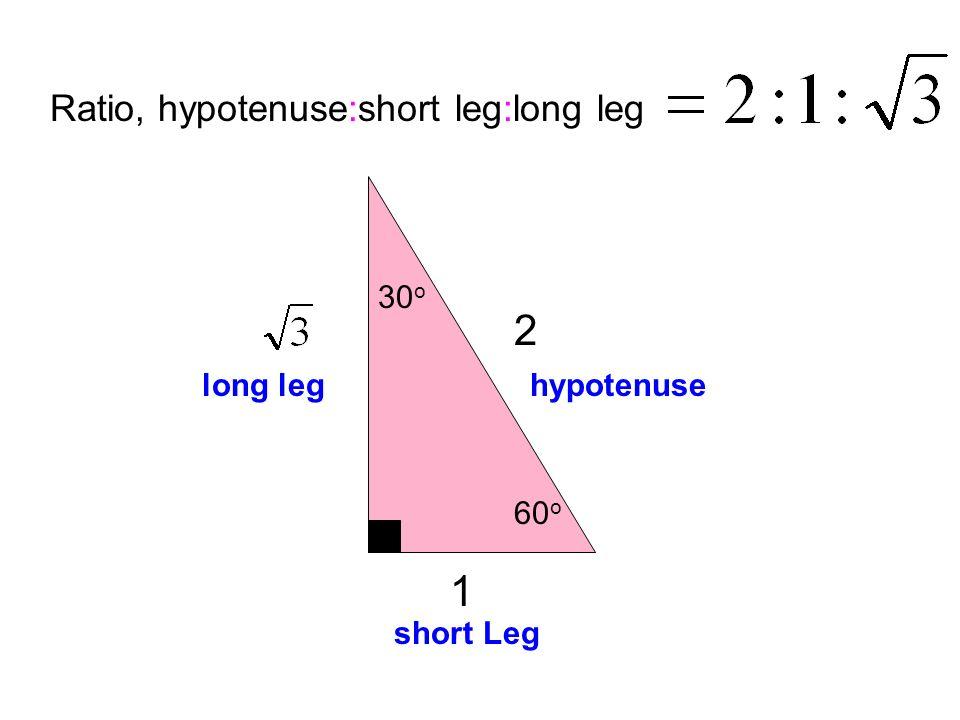 2 hypotenuse 1 short Leg long leg 60 o 30 o Ratio, hypotenuse:short leg:long leg