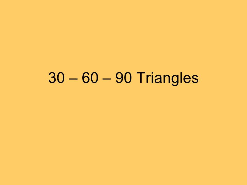 30 – 60 – 90 Triangles
