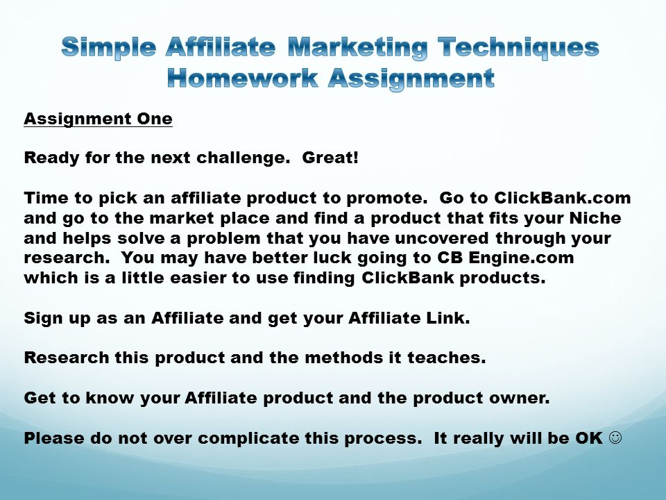 Assignment One Ready for the next challenge. Great! Time to pick an affiliate product to promote. Go to ClickBank.com and go to the market place and f