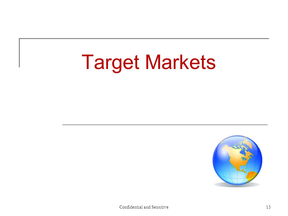 Confidential and Sensitive15 Target Markets