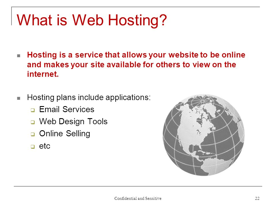 Confidential and Sensitive 22 What is Web Hosting.